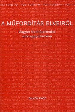 A műfordítás elveiről - Magyar fordításelméleti szöveggyűjtemény - Józan Ildikó (szerk.)