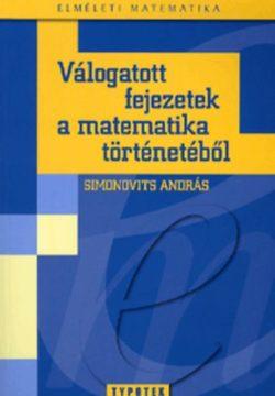 Válogatott fejezetek a matematika történetéből - Simonovits András