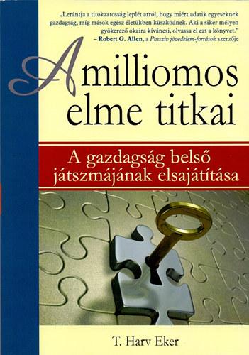 A milliomos elme titkai  - A gazdagság belső játszmájának elsajátítása - T. Harv Eker
