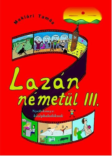 Lazán németül III. - Nyelvkönyv középhaladóknak - Maklári Tamás
