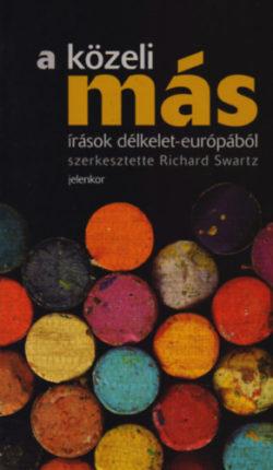 A közeli más - Írások délkelet-európából - Richard Swartz (szerk.)