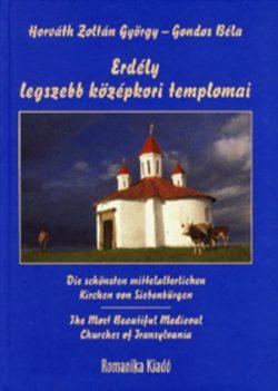 Erdély legszebb középkori templomai - Horváth Zoltán György; Gondos Béla