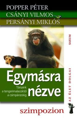Egymásra nézve - Társaink a tengerimalacoktól a csimpánzokig - Persányi Miklós; Popper Péter; Csányi Vilmos