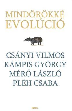 Mindörökké evolúció - Csányi Vilmos; Kampis György; Pléh Csaba; Mérő László