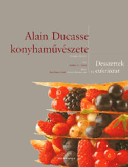 Alain Ducasse konyhaművészete - Desszertek és cukrászat - Desszertek és cukrászat - Frédéric Robert