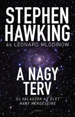 A nagy terv - Új válaszok az élet nagy kérdéseire - Stephen Hawking; Leonard Mlodinow
