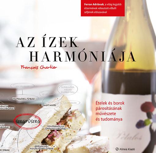 Az ízek harmóniája  - Ételek és borok párosításának művészete és tudománya - Francois Chartier