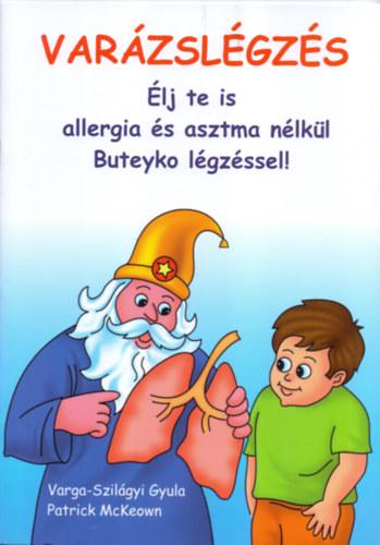 Varázslégzés - Élj te is allergia és asztma nélkül Buteyko légzéssel! - Patrick McKeown; Varga-Szilágyi Gyula