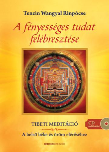 A fényességes tudat felébresztése - Tibeti meditáció - A belső béke és öröm eléréséhez - CD melléklettel - Tenzin Wangyal Rinpócse