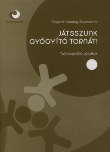 Játsszunk gyógyító tornát! 2. - Tartásjavító játékok - Pappné Gazdag Zsuzsanna