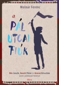 A Pál utcai fiúk - regény a musical fotóival - Molnár Ferenc