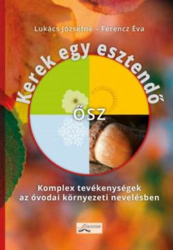 Kerek egy esztendő - Ősz - Komplex tevékenységek az óvodai környezeti nevelésben - Ferencz Éva; Lukács Józsefné