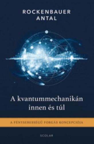A kvantummechanikán innen és túl - A fénysebességű forgás koncepciója - Rockenbauer Antal
