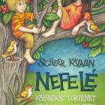 Nefelé - Kalandos történet kedves és kedvetlen gyerekeknek - Scheer Katalin