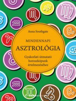 Mindennapi asztrológia - Gyakorlati útmutató horoszkópunk értelmezéséhez - Anna Southgate