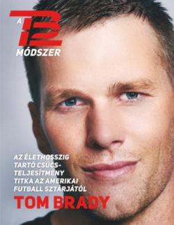 A TB12 módszer - Az élethosszig tartó csúcsteljesítmény titka az amerikai futball sztárjától - Tom Brady