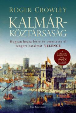 Kalmárköztársaság - Hogyan hozta létre és veszítette el tengeri hatalmát Velence - Roger Crowley