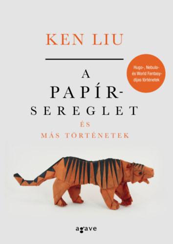 A papírsereglet és más történetek - Ken Liu