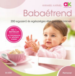 Babaétrend - 200 egyszerű és egészséges étel gyermekünknek - Annabel Karmel