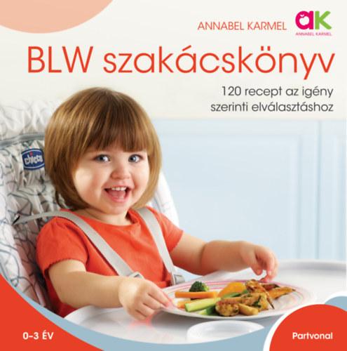 BLW szakácskönyv - 120 recept az igény szerinti elválasztáshoz - Annabel Karmel