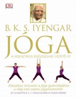 Jóga - Klasszikus útmutató a jóga gyakorlásához a világ első számú jógamesterétől - B. K. S. Iyengar