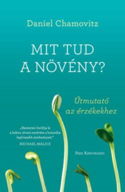 Mit tud a növény? - Útmutató az érzékekhez - Chamovitz