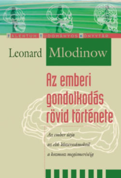 Az emberi gondolkodás rövid története - Az ember útja az első kőszerszámoktól a kozmosz megismerésééig - Leonard Mlodinow