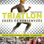 Triatlon - Edzés és versenyzés - Hogyan legyél gyorsabb