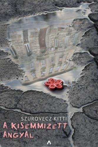 A kisemmizett angyal - Szurovecz Kitti