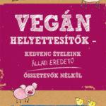 Vegán helyettesítők - Kedvenc ételeink állati eredetű összetevők nélkül - Joni Marie Newman; Celine Steen