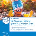 100 Montessori fejlesztő gyakorlat 15 hónapos kortól - A gyermek támogatása az első felfedezések időszakában - Herrmann