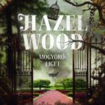Hazel Wood - Mogyoróliget - Melissa Albert