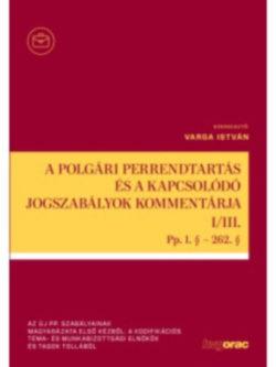 A polgári perrendtartás és a kapcsolódó jogszabályok kommentárja I-III. - Pp. 1. § - 633 § -
