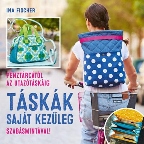 Táskák saját kezűleg - Pénztárcától az utazótáskáig - Ina Fischer