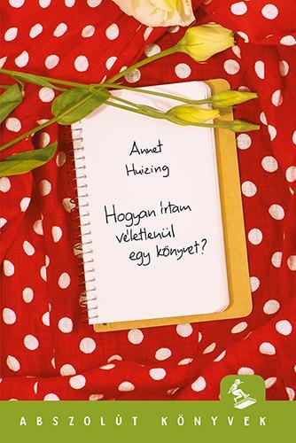 Hogyan írtam véletlenül egy könyvet? - Annet Huizing