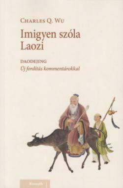 Imigyen szóla Laozi - DAODEJING - Új fordítás kommentárokkal - Charles Q Wu