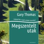 Megszentelt utak - Fedezd fel a saját utadat Istenhez! - Gary Thomas