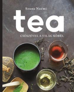 Tea - Csészével a világ körül - Szuna Noémi