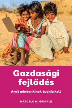 Gazdasági fejlődés - Amit mindenkinek tudnia kell - Marcelo M. Giugale