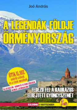 Örményország - A legendák földje - Joó András