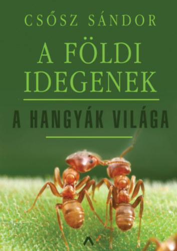A földi idegenek - A hangyák világa - Csősz Sándor