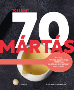 Több mint 70 mártás - Rose Marie Donhauser