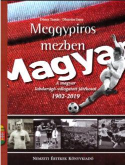 Meggypiros mezben - A magyar labdarúgó-válogatott játékosai 1902-2019 - Dénes Tamás