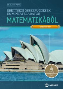 Érettségi összefüggések és mintafeladatok matematikából (középszinten) - Dr. Máder Attila