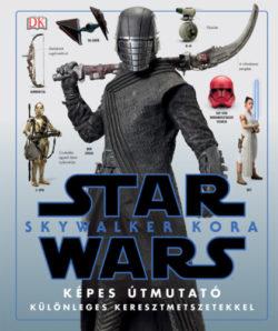 Star Wars: Skywalker kora - Képes útmutató - Pablo Hidalgo