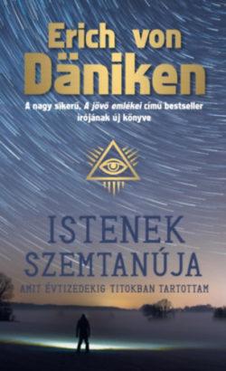 Istenek szemtanúja - Amit évtizedekig titokban tartottam - Erich von Däniken