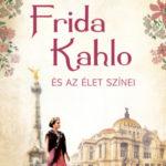 Frida Kahlo és az élet színei - Caroline Bernard