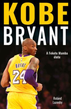 Kobe Bryant - A Fekete Mamba élete - Roland Lazenby