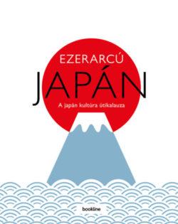 Ezerarcú Japán - A japán kultúra útikalauza -