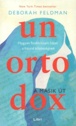 Unortodox - A másik út - Hogyan fordítottam hátat a haszid közösségnek - Deborah Feldman